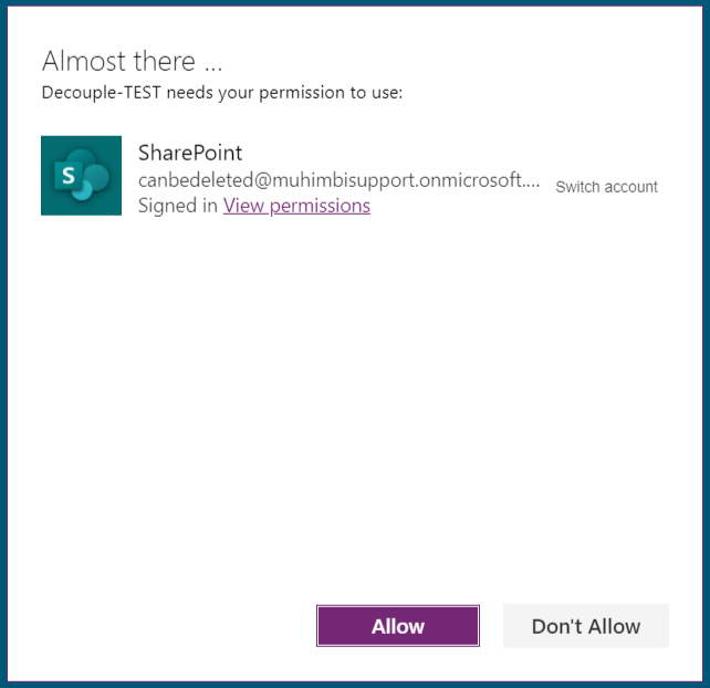 Almost there .  Decouple-TEST needs your permission to use:  SharePoint  canbedeleted@muhimbisupport.onmicrosoft....  Signed in Yieæpeuniss.ions  Allow  Don't Allow